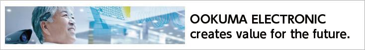 OOKUMA ELECTRONIC createsworth for the future.
